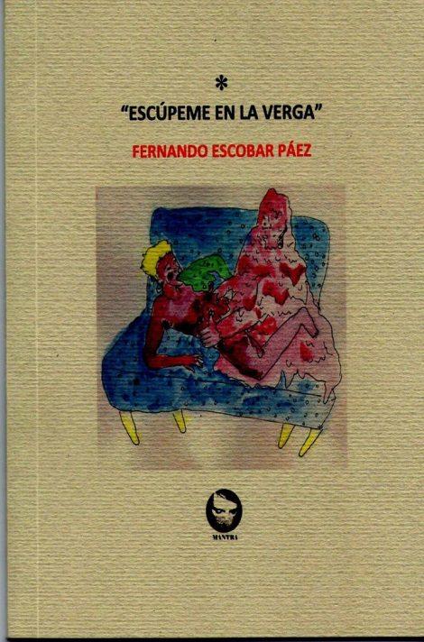 Portada de la edición mexicana de ESCÚPEME EN LA VERGA, publicada el mes de noviembre de 2016 por MANTRA EDICIONES, MÉXICO DF.  Las ilustraciones de portada e internas son obra de MALARIA.